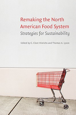 Remaking the North American Food System: Strategies for Sustainability - Hinrichs, C Clare (Editor), and Lyson, Thomas A (Editor)