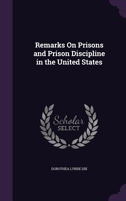 Remarks on Prisons and Prison Discipline in the United States - Dix, Dorothea Lynde