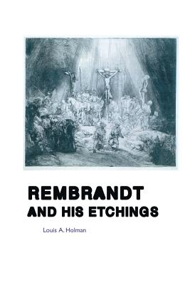 Rembrandt and His Etchings - Holman, Louis A