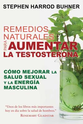 Remedios Naturales Para Aumentar La Testosterona: Como Mejorar La Salud Sexual y La Energia Masculina - Buhner, Stephen Harrod