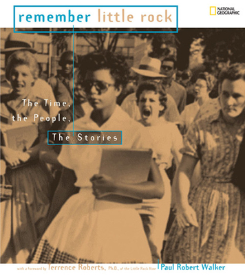 Remember Little Rock: The Time, the People, the Stories - Walker, Paul Robert