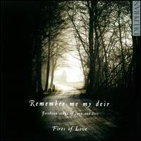 Remember Me My Deir: Jacobean Songs of Love and Loss - Fires of Love; Frances Cooper (soprano); Jonathan Hugh-Jones (baritone)