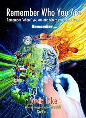 Remember Who You Are: Remember 'Where' You Are and Where You 'Come' From - Icke, David Vaughan