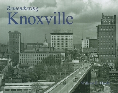 Remembering Knoxville - Hardy, William E