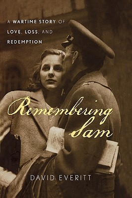 Remembering Sam: A Wartime Story of Love, Loss, and Redemption - Everitt, David