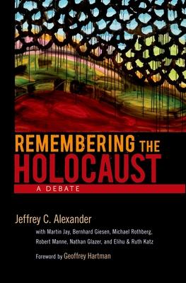 Remembering the Holocaust: A Debate - Alexander, Jeffrey C, and Jay, Martin, and Giesen, Bernhard