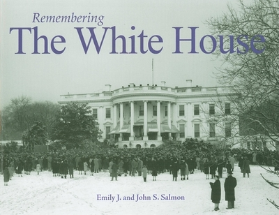 Remembering the White House - Salmon, Emily J