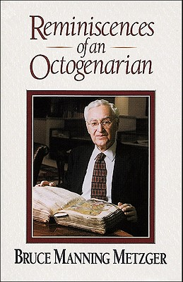 Reminiscences of an Octogenarian - Metzger, Bruce Manning