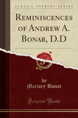 Reminiscences of Andrew A. Bonar, D.D (Classic Reprint) - Bonar, Marjory