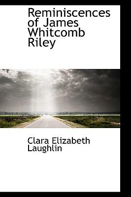 Reminiscences of James Whitcomb Riley - Laughlin, Clara Elizabeth