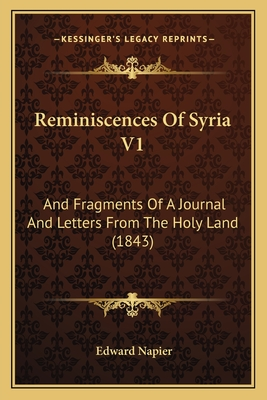 Reminiscences of Syria V1: And Fragments of a Journal and Letters from the Holy Land (1843) - Napier, Edward