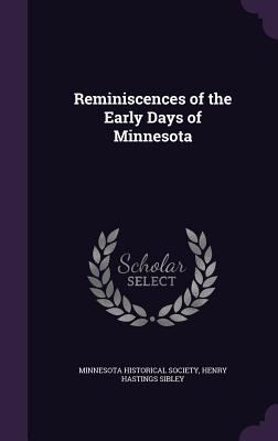 Reminiscences of the Early Days of Minnesota - Sibley, Henry Hastings, and Minnesota Historical Society (Creator)