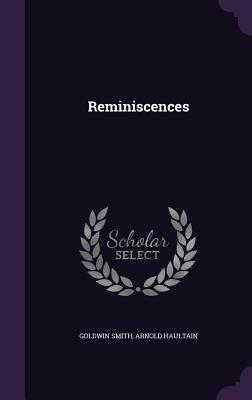 Reminiscences - Smith, Goldwin, and Haultain, Arnold