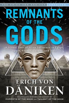 Remnants of the Gods: A Virtual Tour of Alien Influence in Egypt, Spain, France, Turkey, and Italy - Von Daniken, Erich