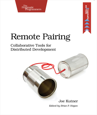 Remote Pairing: Collaborative Tools for Distributed Development - Kutner, Joe