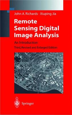 Remote Sensing Digital Image Analysis - Richards, John A, and Richards, J A, and Ricken, D E (Editor)