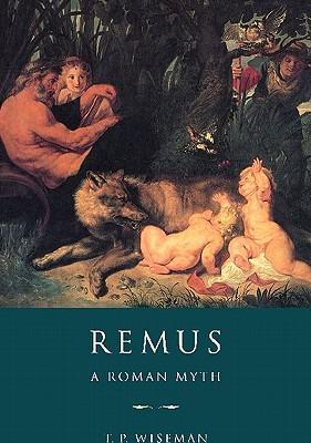 Remus: A Roman Myth - Wiseman, T P (Preface by)