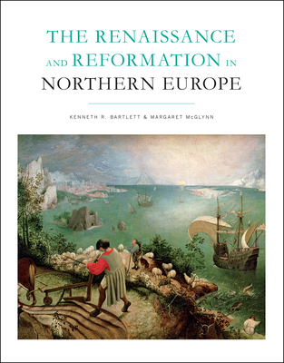 Renaissance and Reformation in Northern Europe - McGlynn, Margaret (Editor), and Bartlett, Kenneth R (Editor)