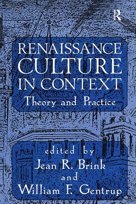 Renaissance Culture in Context: Theory and Practice - Brink, Jean R, and Gentrup, William F