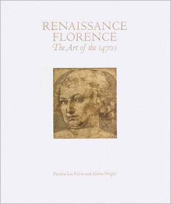 Renaissance Florence: The Art of the 1470s - Rubin, Patricia Lee, Professor, and Wright, Alison