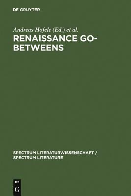 Renaissance Go-Betweens: Cultural Exchange in Early Modern Europe - Hofele, Andreas (Editor)