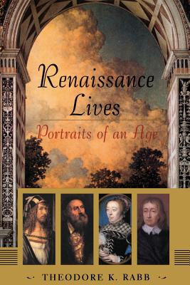 Renaissance Lives: Portraits of an Age - Raab, Theodore K, and Rabb, Theodore K