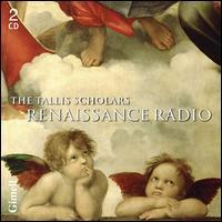 Renaissance Radio - Andrew Carwood (cantor); Deborah Roberts (soprano); The Tallis Scholars (choir, chorus); Peter Phillips (conductor)