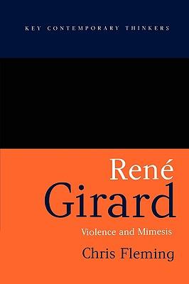 Rene Girard: Violence and Mimesis - Fleming, Chris