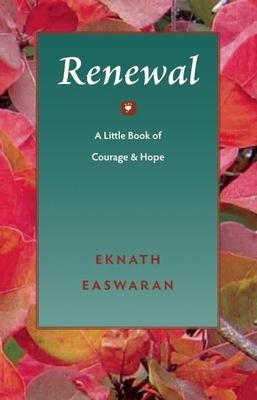 Renewal: A Little Book of Courage & Hope - Easwaran, Eknath