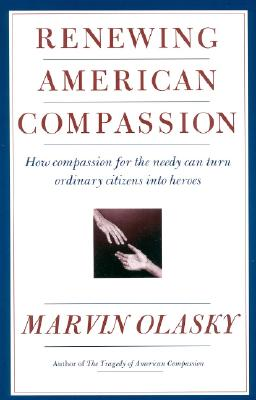Renewing American Compassion - Olasky, Marvin