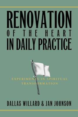 Renovation of the Heart in Daily Practice: Experiments in Spiritual Transformation - Johnson, Jan, Dr., PH.D