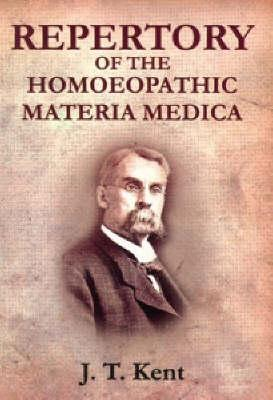Repertory of the Homoeopathic Materia Medica and a Word Index - Kent, J T, and Kent, James Tyler