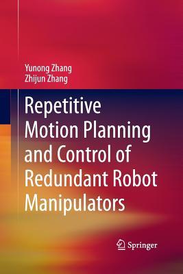 Repetitive Motion Planning and Control of Redundant Robot Manipulators - Zhang, Yunong, and Zhang, Zhijun