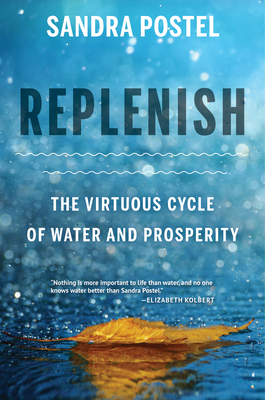 Replenish: The Virtuous Cycle of Water and Prosperity - Postel, Sandra