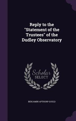 Reply to the Statement of the Trustees of the Dudley Observatory - Gould, Benjamin Apthorp