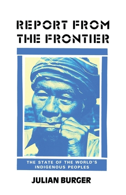 Report from the Frontier: The State of the World's Indigenous Peoples - Burger, Julian