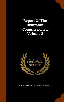 Report of the Insurance Commissioner, Volume 2 - North Carolina Dept of Insurance (Creator)