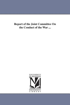Report of the Joint Committee on the Conduct of the War ... - United States Congress Joint Committee