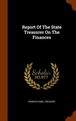 Report of the State Treasurer on the Finances - Treasury, Pennsylvania