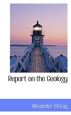 Report on the Geology - McKay, Alexander