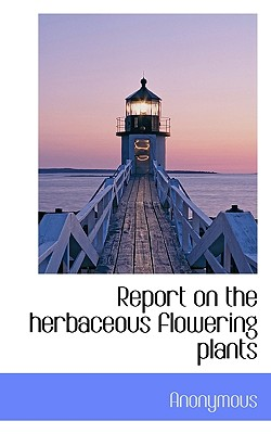Report on the Herbaceous Flowering Plants - Anonymous
