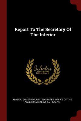 Report to the Secretary of the Interior - Governor, Alaska