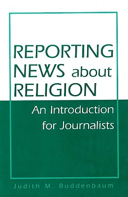 Reporting News about Religion-98 - Buddenbaum, Judith