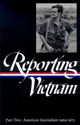 Reporting Vietnam Vol. 2 (Loa #105): American Journalism 1969-1975 - Bates, Milton J (Compiled by), and Lichty, Lawrence (Compiled by), and Miles, Paul (Compiled by)