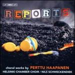 Reports: Choral Works by Perttu Haapanen