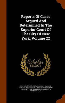 Reports of Cases Argued and Determined in the Superior Court of the City of New York, Volume 22 - New York (State) Superior Court (New Yo (Creator), and Jonathan Prescott Hall (Creator), and Lewis Halsey Sandford (Creator)