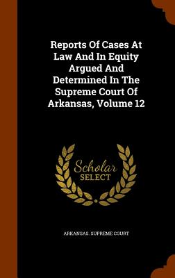 Reports of Cases at Law and in Equity Argued and Determined in the Supreme Court of Arkansas, Volume 12 - Court, Arkansas Supreme