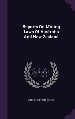Reports on Mining Laws of Australia and New Zealand - Veatch, Arthur Clifford