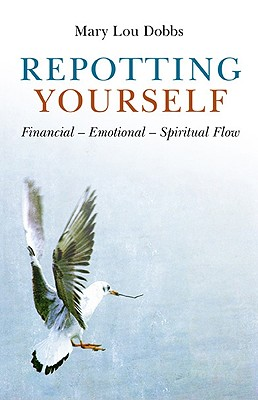 Repotting Yourself: Financial - Emotional - Spiritual Flow - Dobbs, Mary Lou