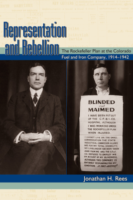 Representation and Rebellion: The Rockefeller Plan at the Colorado Fuel and Iron Company, 1914-1942 - Rees, Jonathan